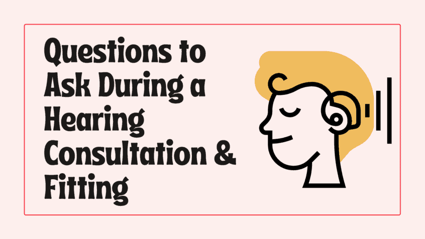 Questions to Ask During a Hearing Consultation & Fitting