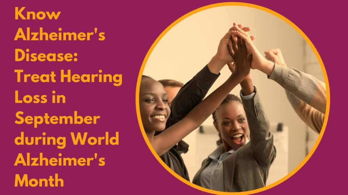 Know Alzheimer's Disease Treat Hearing Loss in September during World Alzheimer's Month(8) (1)